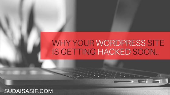 Why your WordPress Site is Getting Hacked Soon..