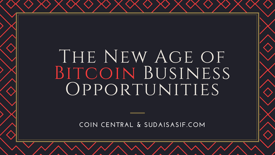 The New Age of Bitcoin Business Opportunities