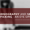 Pornography and Sex Trafficking - An Eye Opener